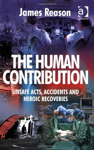 Human Contribution Unsafe Acts, Accidents and Heroic Recoveries  2008 edition cover