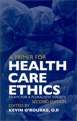 Primer for Health Care Ethics Essays for a Pluralistic Society 2nd 2000 (Revised) edition cover
