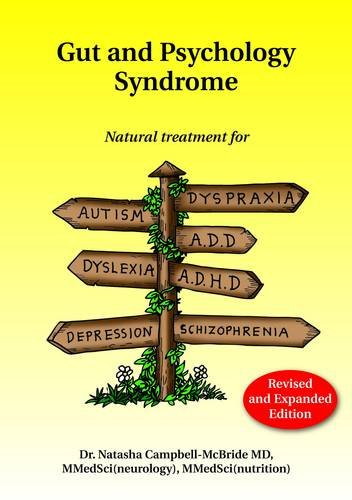 Gut and Psychology Syndrome Natural Treatment for Autism, Dyspraxia, A. D. D. , Dyslexia, A. D. H. D. , Depression, Schizophrenia, 2nd Edition 2nd 2010 9780954852023 Front Cover