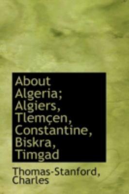 About Algeria; Algiers, Tlem�en, Constantine, Biskra, Timgad  N/A 9781113184023 Front Cover