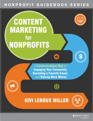 Content Marketing for Nonprofits A Communications Map for Engaging Your Community, Becoming a Favorite Cause, and Raising More Money  2013 9781118444023 Front Cover