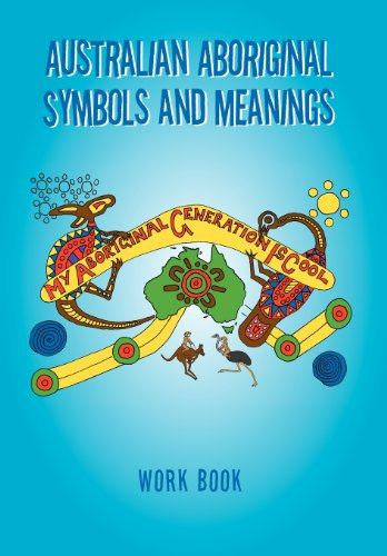 Australian Aboriginal Symbols and Meanings: My Aboriginal Generation Is Cool  2012 edition cover