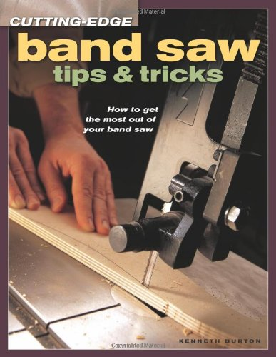 Cutting-Edge Band Saw Tips and Tricks How to Get the Most Out of Your Band Saw  2004 9781558707023 Front Cover