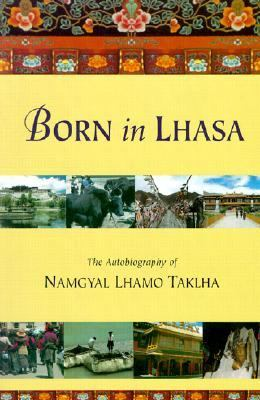 Born in Lhasa The Autobiography of Namgyal Lhamo Taklha  2001 9781559391023 Front Cover
