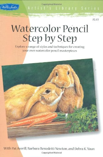 Watercolor Pencil Step by Step Explore a Range of Styles and Techniques for Creating Your Own Watercolor Pencil Masterpieces  2004 9781560108023 Front Cover