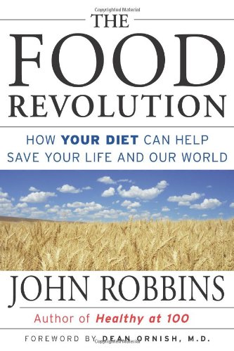 Food Revolution How Your Diet Can Help Save Your Life and Our World  2001 9781573247023 Front Cover