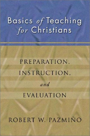 Basics of Teaching for Christians Preparation, Instruction, Evaluation N/A edition cover