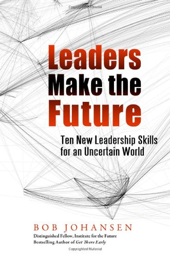 Leaders Make the Future Ten New Leadership Skills for an Uncertain World  2009 edition cover