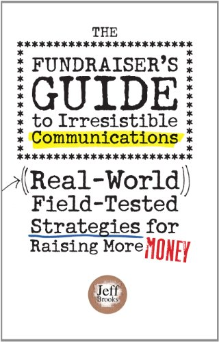 Fundraiser's Guide to Irresistible Communications Real-World, Field-Tested Strategies for Raising More Money  2012 edition cover