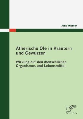 �therische �le in Kr�utern und Gew�rzen   2009 9783836672023 Front Cover
