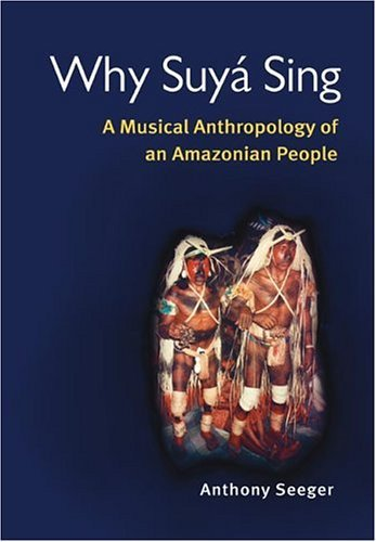 Why Suy� Sing A Musical Anthropology of an Amazonian People  2004 edition cover