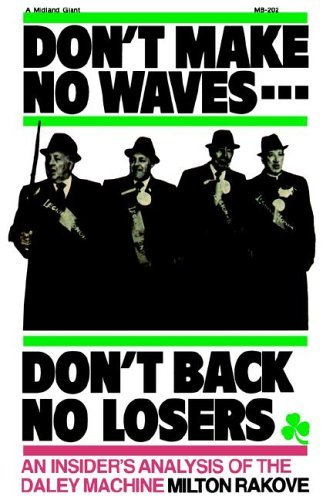 Don't Make No Waves... Don't Back No Losers An Insiders' Analysis of the Daley Machine  1976 9780253202024 Front Cover