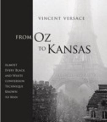 From Oz to Kansas Almost Every Black and White Conversion Technique Known to Man  2013 (Revised) edition cover