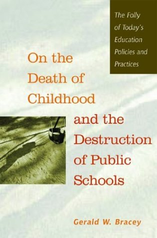 On the Death of Childhood and the Destruction of Public Schools The Folly of Today's Education Policies and Practices  2003 edition cover