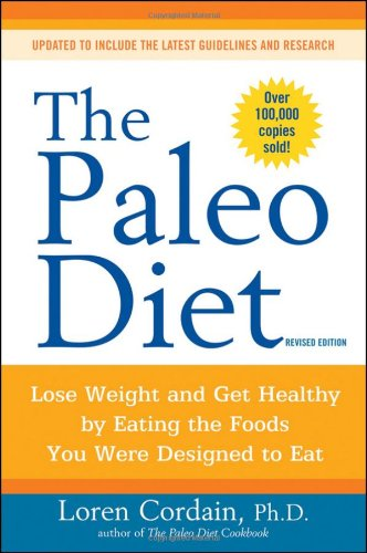 Paleo Diet Lose Weight and Get Healthy by Eating the Foods You Were Designed to Eat  2011 (Revised) edition cover