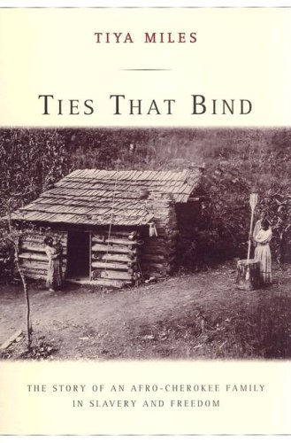 Ties That Bind The Story of an Afro-Cherokee Family in Slavery and Freedom N/A 9780520250024 Front Cover