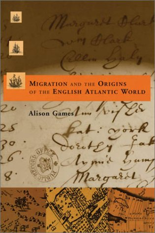 Migration and the Origins of the English Atlantic World   1999 9780674007024 Front Cover