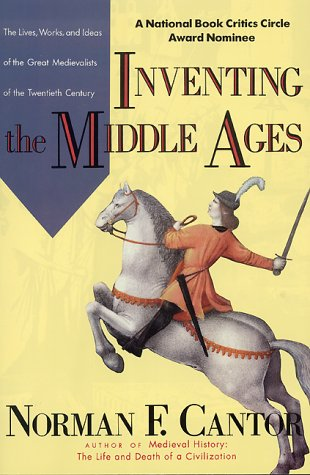 Inventing the Middle Ages The Lives, Works, and Ideas of the Great Medievalists of the Twentieth Century N/A edition cover