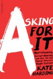 Asking for It The Alarming Rise of Rape Culture - And What We Can Do about It  2015 9780738217024 Front Cover