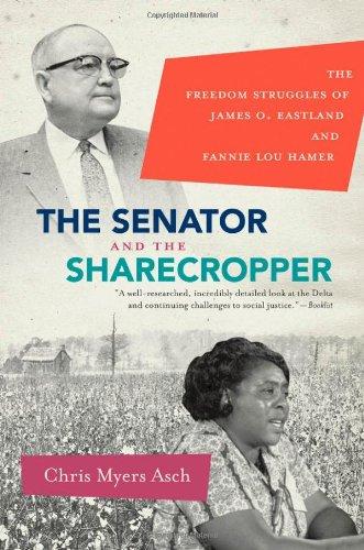 Senator and the Sharecropper The Freedom Struggles of James O. Eastland and Fannie Lou Hamer  2011 edition cover