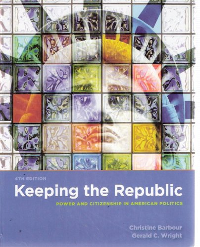 Keeping the Republic Power and Citizenship in American Politics 4th 2008 (Revised) edition cover
