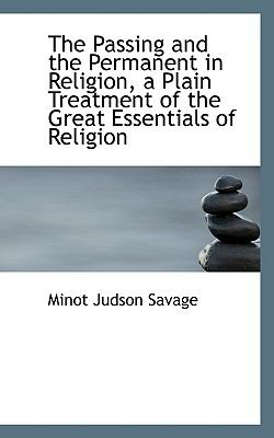 Passing and the Permanent in Religion, a Plain Treatment of the Great Essentials of Religion N/A 9781113864024 Front Cover