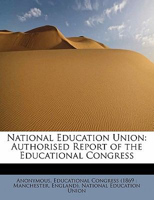 National Education Union Authorised Report of the Educational Congress N/A 9781116115024 Front Cover
