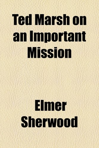 Ted Marsh on an Important Mission   2010 edition cover