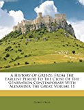 A History of Greece: From the Earliest Period to the Close of the Generation Contemporary with Alexander the Great, Volume 11  0 edition cover