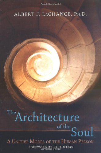 Architecture of the Soul A Unitive Model of the Human Person  2005 9781556436024 Front Cover