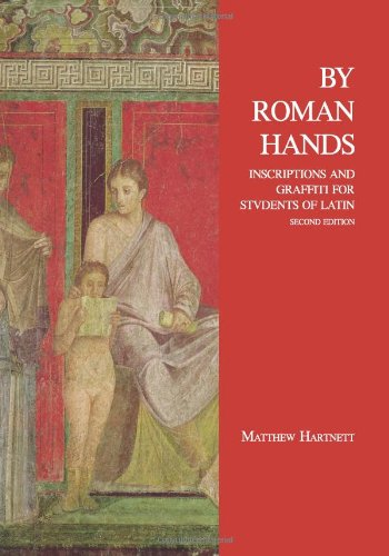 By Roman Hands Inscriptions and Graffiti for Students of Latin 2nd 2012 (Revised) edition cover