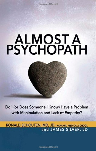 Almost a Psychopath Do I (or Does Someone I Know) Have a Problem with Manipulation and Lack of Empathy?  2012 edition cover
