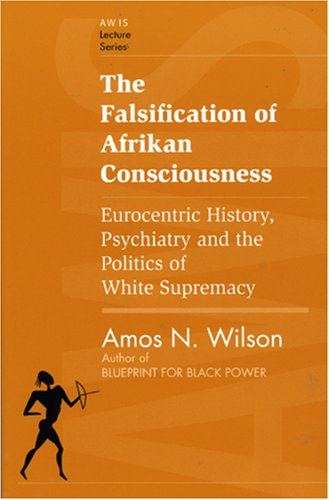 Falsification of Afrikan Consciousness Eurocentric History, Psychiatry and the Politics of White Supremacy  1993 edition cover