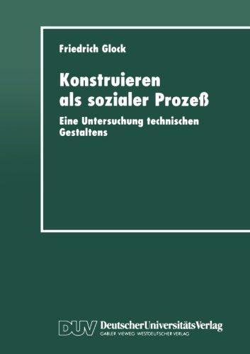 Konstruieren Als Sozialer Proze� Eine Untersuchung Technischen Gestaltens  1998 9783824443024 Front Cover
