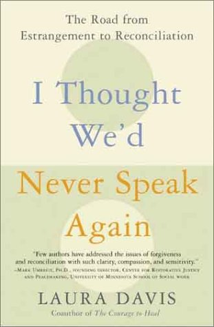 I Thought We'D Never Speak Again The Road from Estrangement to Reconciliation  2003 9780060957025 Front Cover
