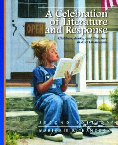 Celebration of Literature and Response Children, Books, and Teachers in K-8 Classrooms 2nd 2004 (Revised) edition cover