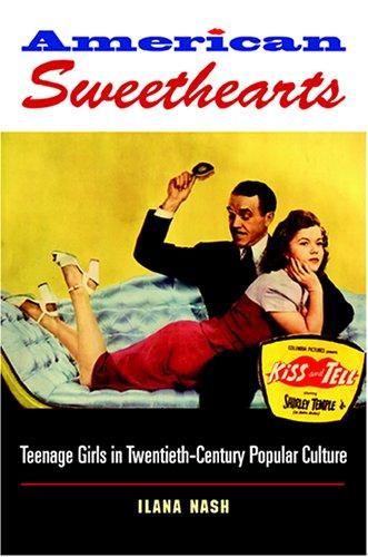 American Sweethearts Teenage Girls in Twentieth-Century Popular Culture  2005 9780253218025 Front Cover