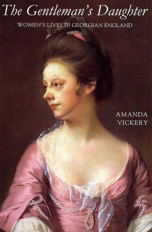Gentleman's Daughter Women's Lives in Georgian England  1998 9780300080025 Front Cover