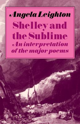 Shelley and the Sublime An Interpretation of the Major Poems  1984 9780521272025 Front Cover