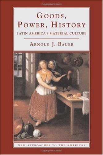 Goods, Power, History Latin America's Material Culture  2001 edition cover