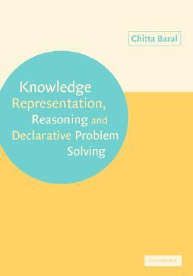 Knowledge Representation, Reasoning and Declarative Problem Solving   2002 9780521818025 Front Cover