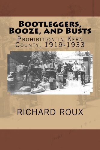 Bootleggers, Booze, and Busts Prohibition in Kern County, 1919-1933 N/A 9780615942025 Front Cover