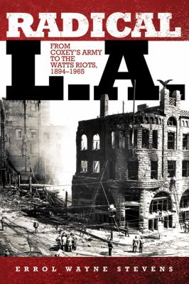 Radical L. A. From Coxey's Army to the Watts Riots, 1894-1965  2009 edition cover