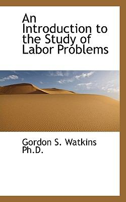 Introduction to the Study of Labor Problems N/A 9781116402025 Front Cover