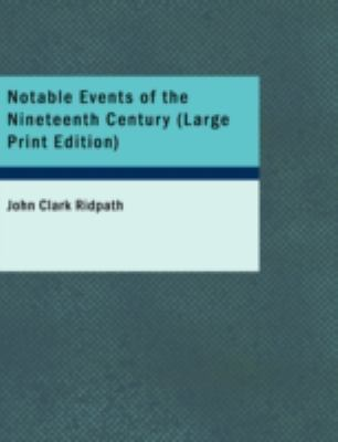 Notable Events of the Nineteenth Century Great Deeds of Men and Nations and the Progress of the World Large Type 9781437530025 Front Cover