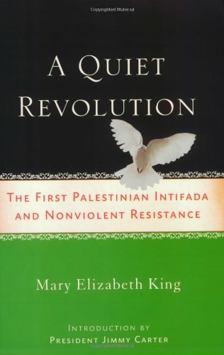 Quiet Revolution The First Palestinian Intifada and Nonviolent Resistance  2008 9781560258025 Front Cover