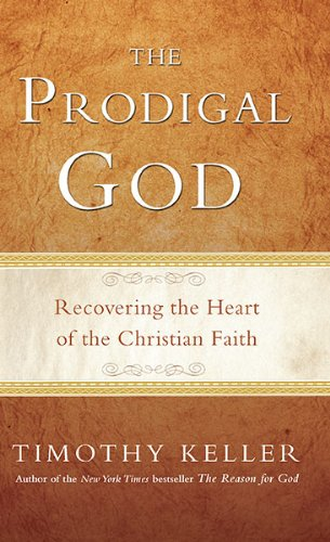 Prodigal God Recovering the Heart of the Christian Faith  2011 9781594484025 Front Cover