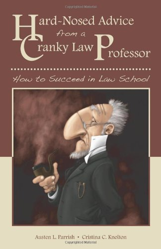 Hard-Nosed Advice from a Cranky Law Professor How to Succeed in Law School  2010 edition cover