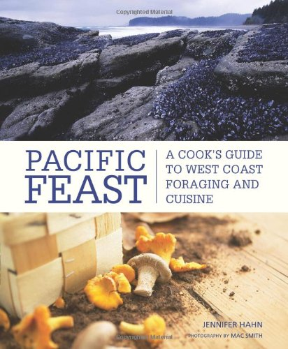 Pacific Feast A Cook's Guide to West Coast Foraging and Cuisine  2009 edition cover