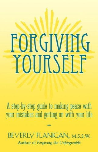 Forgiving Yourself A Step-By-Step Guide to Making Peace with Your Mistakes and Getting on with Your Life  1997 9780028619026 Front Cover
